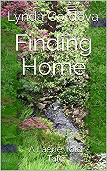Finding Home: A Faerie Told Tale (Faerie Told Tales Book 2) by [Lynda  Cordova]