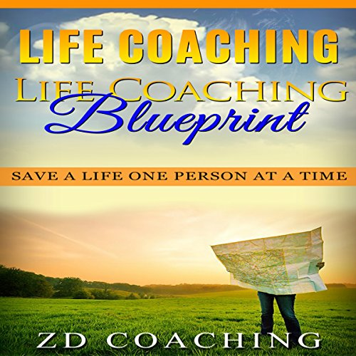 Life Coaching: Life Coaching Blueprint: Save a Life One Person at a Time (Bonus 30 Minute Life Coaching Session - How to Motivate, Inspire, Change Your Life) audiobook cover art