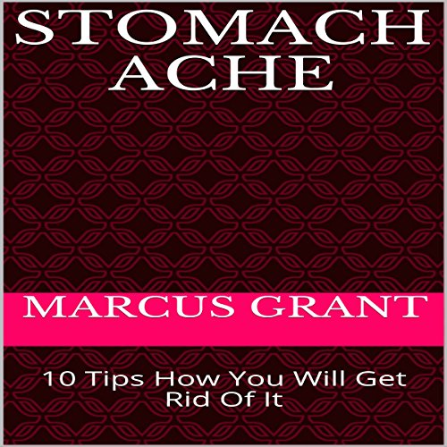 Stomach Ache: 10 Tips How You Will Get Rid of It audiobook cover art