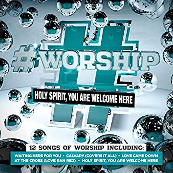 #Worship: Holy Spirit, You Are Welcome Here