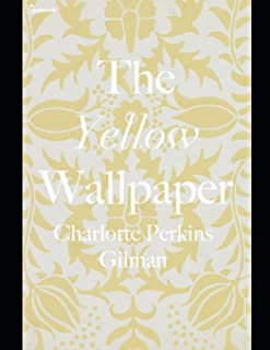The Yellow Wallpaper: A Fantastic Story of Horror (Annotated) By Charlotte Perkins Gilman.