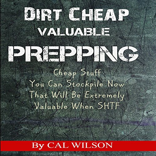 Dirt Cheap Valuable Prepping Audiobook By Cal Wilson cover art