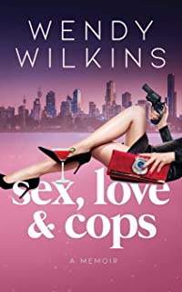 Sex, Love & Cops: A Memoir Of My Five Years As A Young Cop