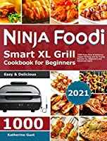 Ninja Foodi Smart XL Grill Cookbook for Beginners 2021: 1000-Days Easy & Delicious Indoor Grilling and Air Frying Recipes for Beginners and Advanced Users