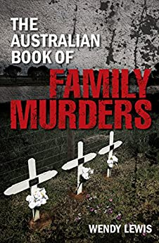 The Australian Book of Family Murders by [Wendy Lewis]
