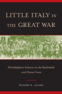 Little Italy in the Great War: Philadelphia's Italians on the Battlefield and Home Front