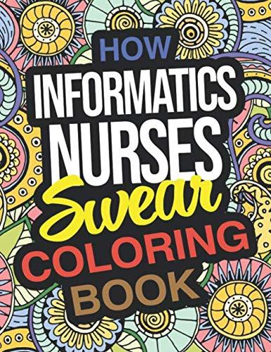 How Informatics Nurses Swear Coloring Book: A Funny Thank You Gift For Informatics Nurses