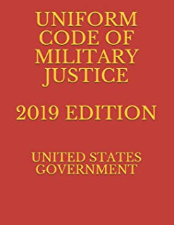 UNIFORM CODE OF MILITARY JUSTICE 2019 EDITION