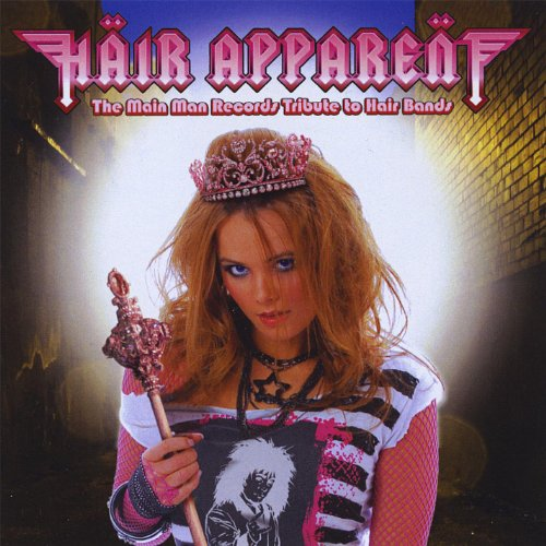 Hair Apparent - the Main Man Records Tribute to Hair Bands