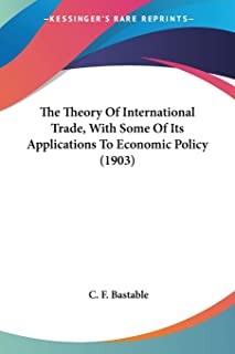 The Theory Of International Trade, With Some Of Its Applications To Economic Policy (1903)