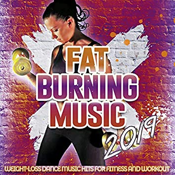 Fat Burning Music 2019 - Weight Loss Dance Music Hits For Fitness And Workout