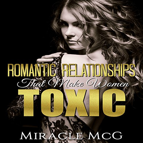Romantic Relationships That Make Women Toxic cover art