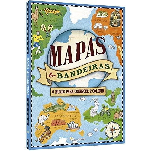Mapas & Bandeiras. Um Mundo Para Conhecer e Colorir