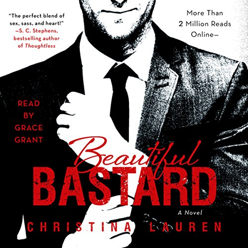 Beautiful Bastard                   By:                                                                                                                                 Christina Lauren                               Narrated by:                                                                                                                                 Grace Grant                      Length: 7 hrs and 34 mins     5,072 ratings     Overall 4.3