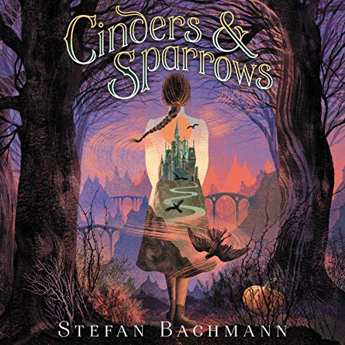 Cinders and Sparrows Audiobook By Stefan Bachmann cover art