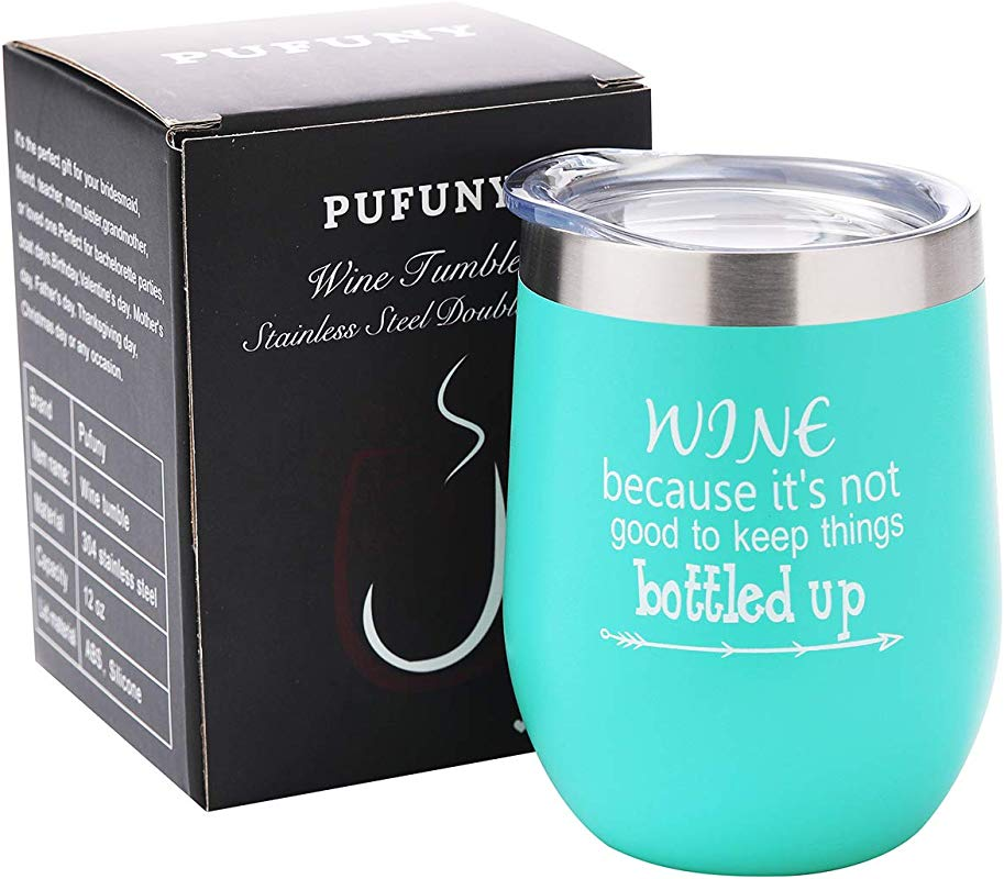 Pufuny Wine Tumbler Wine Because It S Not Good To Keep Things Bottled Up Funny Gift For Women 12 Oz