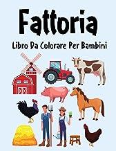 Fattoria Libro da Colorare: Libro da Colorare Fattoria per Ragazzi, Ragazze e Bambini dai 2 agli 12 Anni in su (Italian Ed...