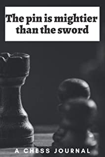The pin is mightier than the sword: A 6 x 9 100 page chess journal to allow you to write your strategies and help you win ...