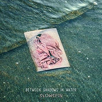 Between Shadows in Water