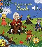Il mio piccolo Bach. Libro sonoro. Ediz. a colori...