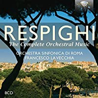 Respighi: Complete Orchestral Music [Box Set] by Orchestra Sinfonica di Roma