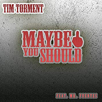 Maybe You Should (feat. Mr. Fuentes)