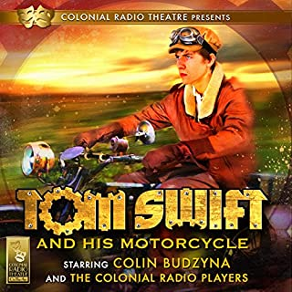 Tom Swift and His Motorcycle                   By:                                                                                                                                 Jerry Robbins,                                                                                        Victor Appleton                               Narrated by:                                                                                                                                 Colin Budzyna And The Colonial Radio Players                      Length: 1 hr and 56 mins     19 ratings     Overall 4.4