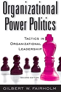 Organizational Power Politics: Tactics in Organizational Leadership, 2nd Edition