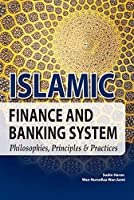 Islamic Finance and Banking System: Philosophies, Principles & Practices