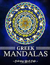 Greek Mandalas Coloring Book: An Adult Coloring Book Featuring the World's Most Beautiful Greek Mandalas for Stress Relief and Relaxation