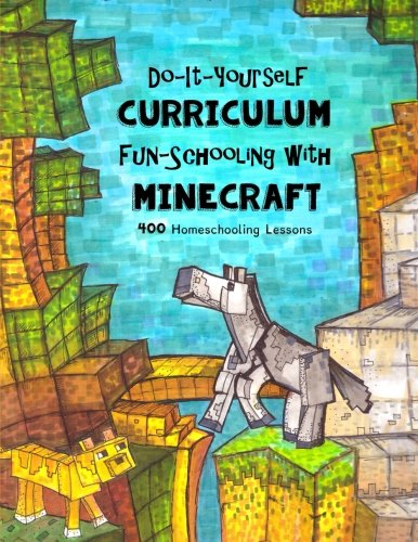 Compare Textbook Prices for Do It Yourself Curriculum - Fun-Schooling with Minecraft: 400 Homeschooling Lessons FunSchooling.com Volume 1  ISBN 9781536914443 by Brown, Sarah Janisse,Brown, Isaac Joshua,Trishkin, Tolik