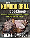 The Kamado Grill Cookbook: Foolproof Techniques...