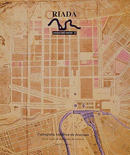 Cartografía histórica de Aranjuez: cinco siglos de ordenación del territorio