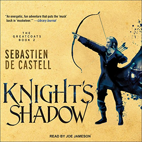 Knight's Shadow     Greatcoats Series, Book 2              By:                                                                                                                                 Sebastien de Castell                               Narrated by:                                                                                                                                 Joe Jameson                      Length: 20 hrs and 4 mins     518 ratings     Overall 4.7