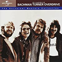 Classic Bachman Turner Overdrive - The Universal Masters Collection by Bachman-Turner Overdrive (2002-02-26)