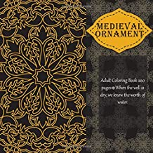 Medieval Ornament Adult Coloring Book 200 pages - When the well is dry, we know the worth of water. (Mandala)
