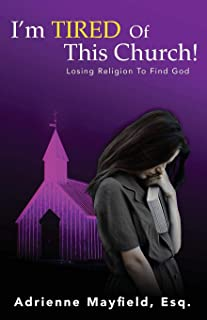 I'm Tired Of This Church: Losing Religion To Find God
