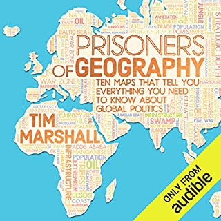 Prisoners of Geography     Ten Maps That Tell You Everything You Need to Know About Global Politics              By:                                                                                                                                 Tim Marshall                               Narrated by:                                                                                                                                 Ric Jerom                      Length: 10 hrs and 29 mins     2,062 ratings     Overall 4.6