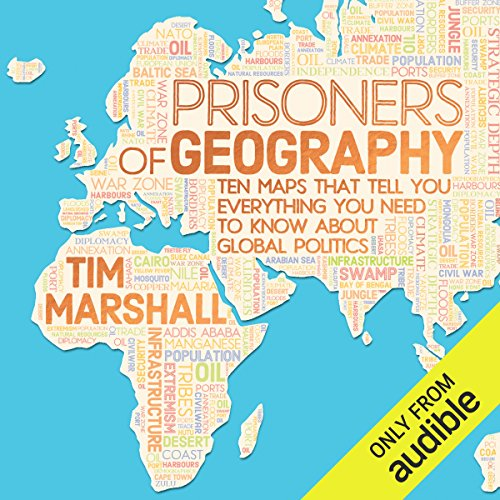 Prisoners of Geography     Ten Maps That Tell You Everything You Need to Know About Global Politics              By:                                                                                                                                 Tim Marshall                               Narrated by:                                                                                                                                 Ric Jerom                      Length: 10 hrs and 29 mins     53 ratings     Overall 4.6