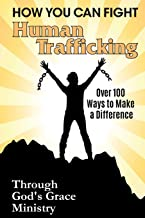 How You Can Fight Human Trafficking: Over 100 Ways To Make a Difference