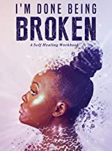I'm Done Being Broken: A Self Healing WorkBook