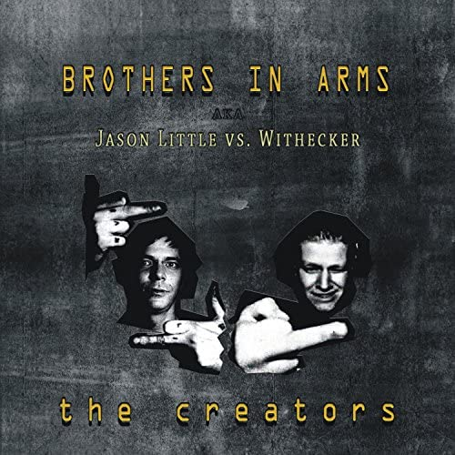 Brothers in Arms A.K.A. Jason Little vs. Withecker