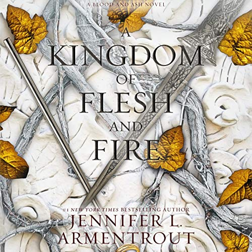 A Kingdom of Flesh and Fire: A Blood and Ash Novel (Blood and Ash, Book 2)