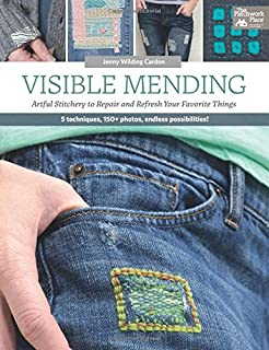 Visible Mending: Artful Stitchery to Repair and Refresh Your Favorite Things