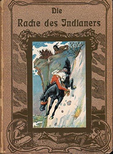 Die Rache des Indianers. Eine Sage aus Nord-Mexiko. Für die reifere Jugend bearbeitet und mit farbigen Illustrationen versehen.