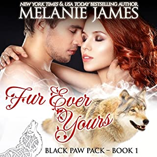 Fur Ever Yours     Black Paw Pack, Book 1              By:                                                                                                                                 Melanie James                               Narrated by:                                                                                                                                 Hollie Jackson                      Length: 4 hrs and 21 mins     45 ratings     Overall 4.3