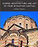 Sacred Architecture & Art of Four Byzantine Capitals