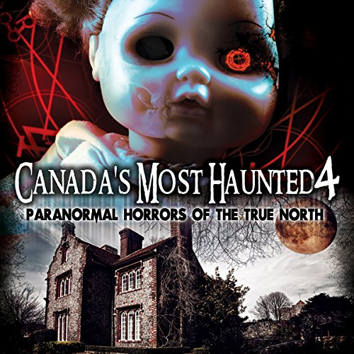 Canada's Most Haunted 4 audiobook cover art
