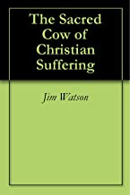 The Sacred Cow of Christian Suffering