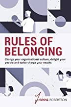 Rules of Belonging: Change your organisational culture, delight your people and turbo-charge your results